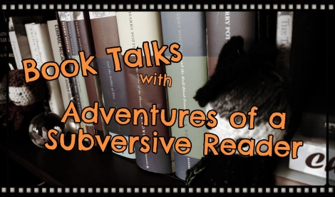 Adventures of a Subversive Reader: Book Talks